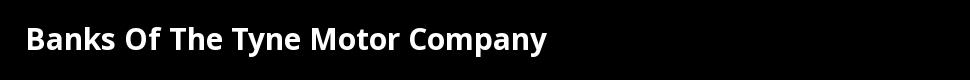 Banks Of The Tyne Motor Company